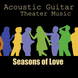 Acoustic Guitar Tribute to Theater Music: Seasons of Love