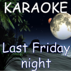 Last Friday Night (In the Style of Katy Perry) (Karaoke)