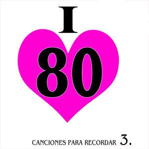 I Love 80. Canciones para Recordar. 3
