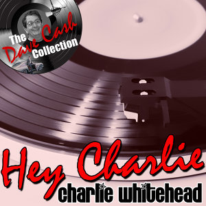 Hey Charlie - [The Dave Cash Collection]