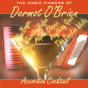 Accordion Cocktail - The Magic Fingers of Dermot O'Brien