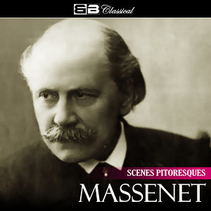 Massenet: Scenes Pittoresques