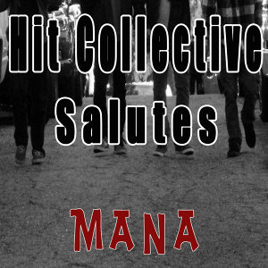 Hit Collective Salutes Mana