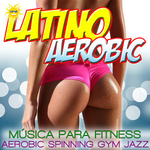 Latino Aerobic. Música Para Fitness, Aerobic, Spinning And Gym