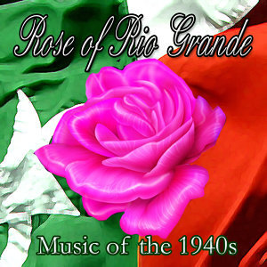 Music of the 1940s – Rose of Rio Grande