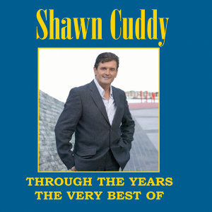 Through the Years - The Very Best of Shawn Cuddy