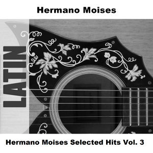 Hermano Moises Selected Hits Vol. 3