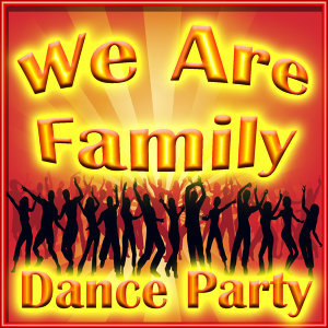 We Are Family Dance Party
