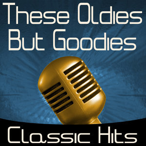 These Oldies But Goodies - Classic Hits