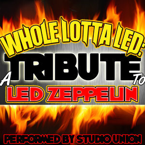 Whole Lotta Led: A Tribute to Led Zeppelin