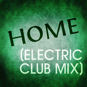 Home (Electric Club Mix)