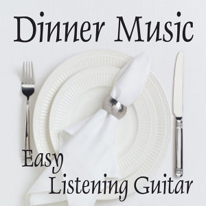 Easy Listening Guitar Music - Dinner Music - Background Music