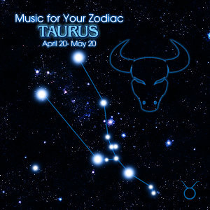 Music for Your Zodiac: Taurus