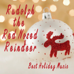 Best Holiday Music - Rudolph The Red Nosed Reindeer
