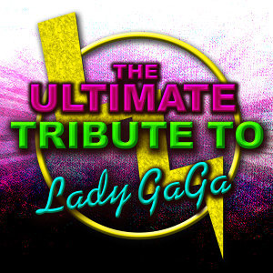 The Ultimate Tribute To Lady GaGa