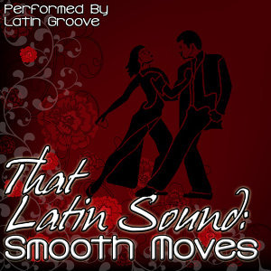 That Latin Sound: Smooth Moves