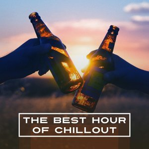 The Best Hour of Chill Out– Deep Chillout, Good Vibes Only, Relax