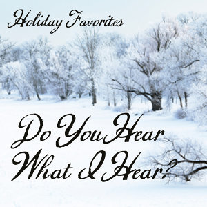 Holiday Favorites - Do You Hear What I Hear