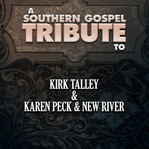 A Southern Gospel Tribute to Kirk Talley & Karen Peck & New River