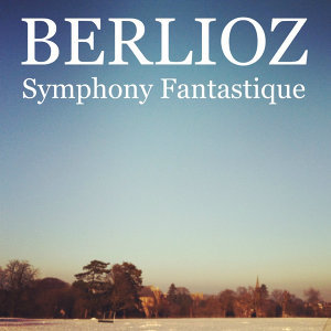 Berlioz - Symphony Fantastique, Op. 14