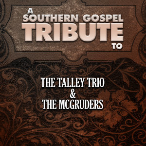 A Southern Gospel Tribute to the Talley Trio & The Mcgruders