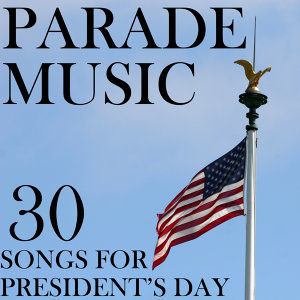 Parade Music: 30 Songs for President's Day