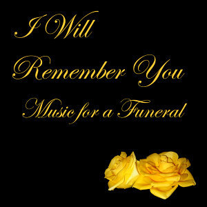 I Will Remember You: Music for a Funeral