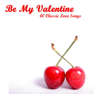 Be My Valentine: 40 Classic Love Songs