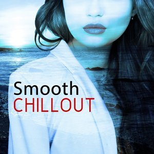 Smooth Chillout – Sensual Relax, Deep Meditation, Ibiza Lounge, Rest on the Beach, Summertime
