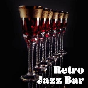 Retro Jazz Bar – Smooth Jazz for Bar & Restaurant, Relaxing Jazz, Ultimate Collection