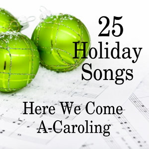 20 Holiday Songs - Here We Come A-Caroling
