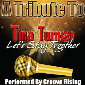 A Tribute To Tina Turner: Let's Stay Together