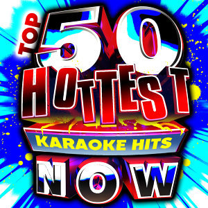 Top 50 Hottest Karaoke Hits Now!