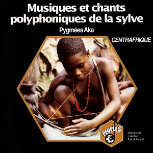 Pygmées Aka: Musiques et chants polyphoniques de la Sylve – Aka Pygmies: Musics and Polyphonic Songs from the Great Forest