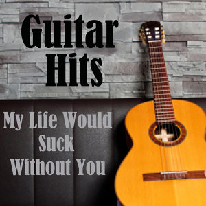 Guitar Hits: My Life Would Suck Without You