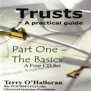 Trusts - A Practical Guide Part One The Basics