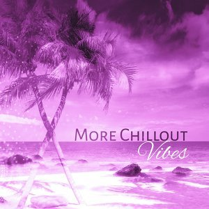 More Chillout Vibes -  Deep Chillout, Electro Trance, Just Relax, Chill Out