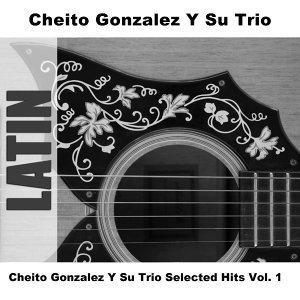 Cheito Gonzalez Y Su Trio Selected Hits Vol. 1