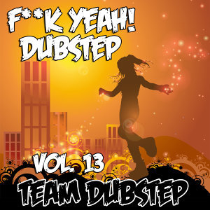 Fuck Yeah! Dubstep, Vol. 13