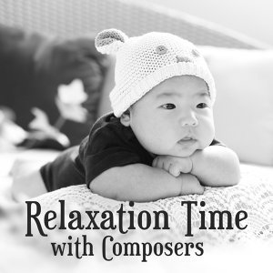 Relaxation Time with Composers – Music for Baby, Easy Listening, Clear Mind, Songs for Kids, Chopin, Brahms