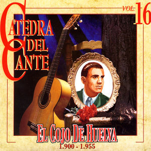 The Best Collection. History Of Flamenco. Vol.16: El Cojo De Huelva