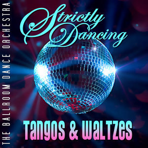 Strictly Dancing Tangos & Waltzes