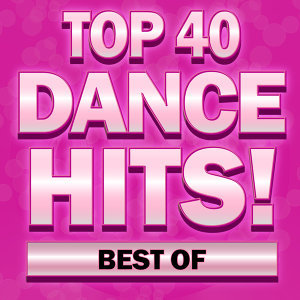 Best of Top 40 Dance Hits!