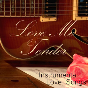 Instrumental Love Songs - Love Me Tender - Love Songs