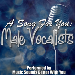A Song For You: Male Vocalists
