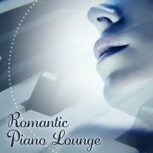 Romantic Piano Lounge – Sensual Music, Instrumental Sounds, Romantic Jazz for Dinner, Relaxed Jazz