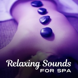 Relaxing Sounds for Spa – New Age Relaxation, Music for Massage, Sounds to Calm Down, Rest in Sauna
