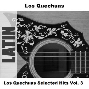 Los Quechuas Selected Hits Vol. 3