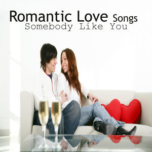 Romantic Love Songs: Somebody Like You: A Capella Men