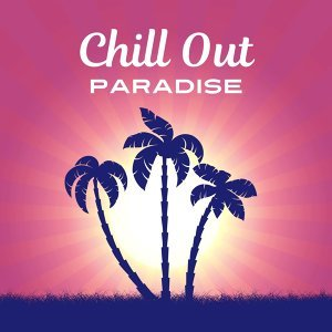 Chill Out Paradise – Electronic Chillout, Summer Beats, Good Vibes Only, Hotel Lounge